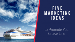 5 Marketing Ideas to Promote Your Cruise Line