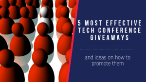 5 Most Effective Tech Conference Giveaways