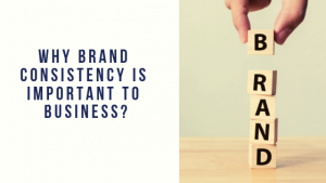 Why is brand CONSISTENCY important to business