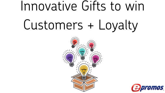 Innovative Gifts to win Customers + Loyalty