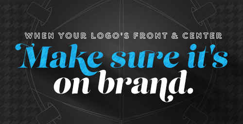 When your logo is front and center, make sure it's on brand.